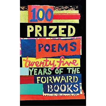 100 Prized Poems - Twenty-Five Years of the Forward Books by William S