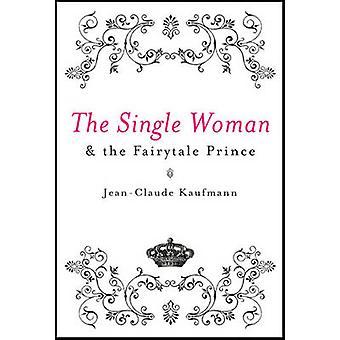 The Single Woman and the Fairytale Prince by Jean-Claude Kaufmann - 9