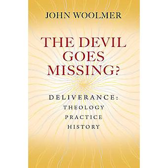 The Devil Goes Missing? - Deliverance - Theology - Practice - History b
