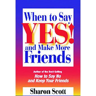 When to Say Yes! - And Make More Friends by Sharon Scott - 97808742506