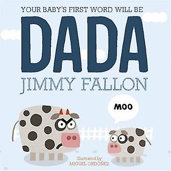 Your Baby's First Word Will Be Dada by Jimmy Fallon - Miguel Ordonez