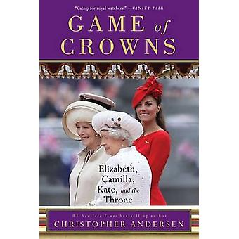 Game of Crowns - Elizabeth - Camilla - Kate - and the Throne by Christ
