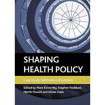 Shaping Health Policy - Case Study Methods and Analysis - 978184742757