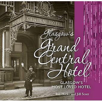 Glasgow's Grand Central Hotel - Glasgow's Most-loved Hotel by Jill Sco