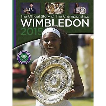 Wimbledon 2015 - The Official Story of the Championships by Paul Newma