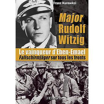 Major Rudolf Witzig le Vainqueur d'Eben-Emael - Fallschirmjager sur To