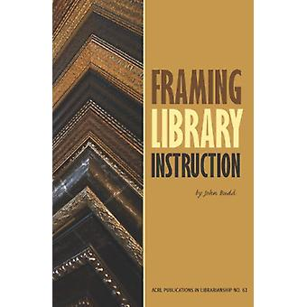 Framing Library Instruction - A View from Within and Without by John M