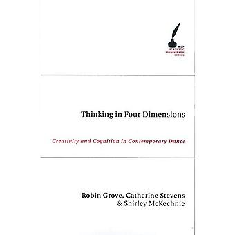 Thinking in Four Dimensions: Creativity and Cognition in Contemporary Dance (Academic Monographs)