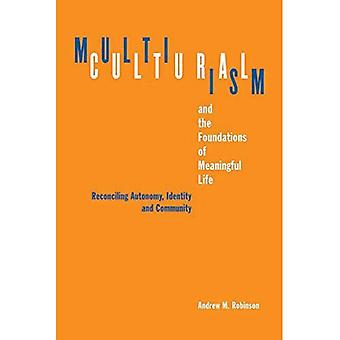 Multiculturalism and the Foundations of Meaningful Life: Reconciling Automony, Identity, and Community