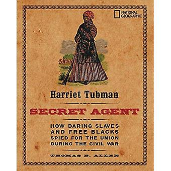 Harriet Tubman: How Daring Slaves and Free Blacks Spied for the Union During the Civil War