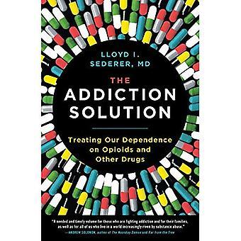 La Solution de la toxicomanie: Traiter notre dépendance envers les opioïdes et d'autres drogues