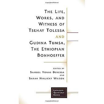 The Life, Works, and Witness of Tsehay Tolessa and Gudina Tumsa, the Ethiopian Bonhoeffer (Lutheran Quarterly Books)