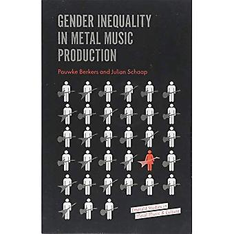 Gender Inequality in Metal Music Production (Emerald Studies in Metal Music and� Culture)