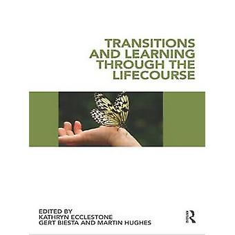 Transitions and Learning Through the Lifecourse by Ecclestone & Kathryn