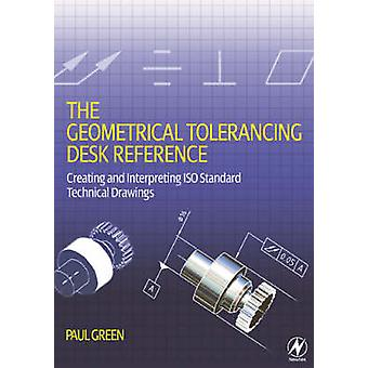 Geometrical Tolerancing Desk Reference by Paul Green