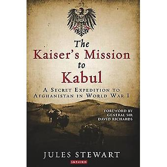 Kaisers Mission to Kabul by Jules Stewart
