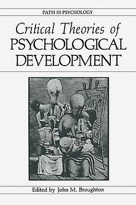Critical Theories of Psychological Development by Broughton & John M.