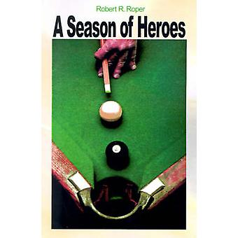 A Season of Heroes by Roper & Robert R.