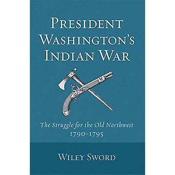 President Washingtons Indian War by Sword & Wiley
