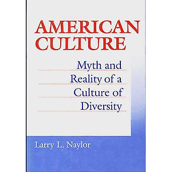 American Culture Myth and Reality of a Culture of Diversity by Naylor & Larry L.