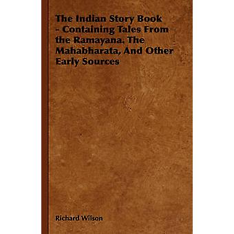 The Indian Story Book  Containing Tales from the Ramayana. the Mahabharata and Other Early Sources by Wilson & Richard