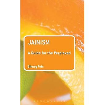 Jainism A Guide for the Perplexed by Fohr & Sherry