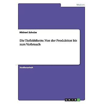 Die Tiefkhlkette. Von der Produktion bis zum Verbrauch by Schulze & Michael