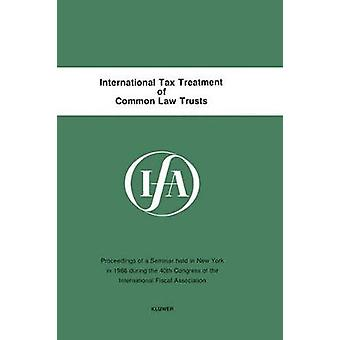 International Tax Treatment Of Common Law Trusts by International Fiscal Association IFA