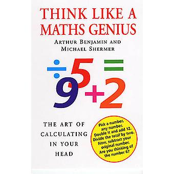 Think Like a Maths Genius - The Art of Calculating in Your Head by Art