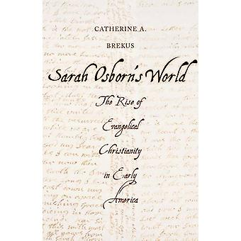 Sarah Osborns World - The Rise of Evangelical Christianity in Early Am