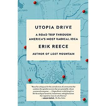 Utopia Drive - A Road Trip Through America's Most Radical Idea by Erik
