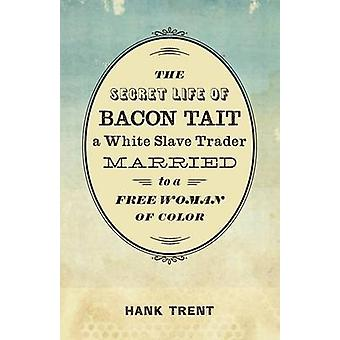 The Secret Life of Bacon Tait - a White Slave Trader Married to a Fre