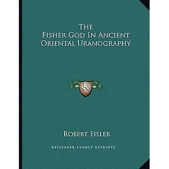 The Fisher God in Ancient Oriental Uranography by Robert Eisler - 978
