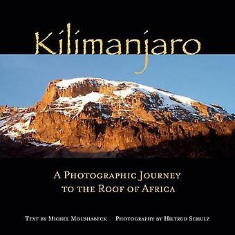 Kilimanjaro - A Photographic Journey to the Roof of Africa by Michel M