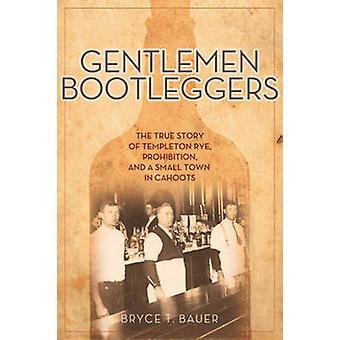 Gentlemen Bootleggers - The True Story of Templeton Rye - Prohibition