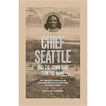 Chief Seattle And The Town That Took His Name by David M. Buerge - 97