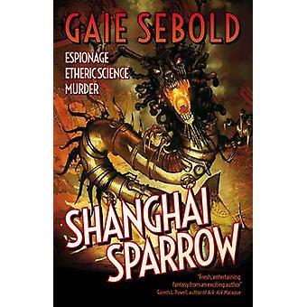 Shanghai Sparrow by Gaie Sebold - 9781781081846 Book