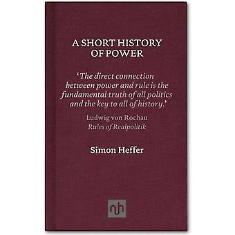 A Short History of Power by Simon Heffer - 9781907903205 Book