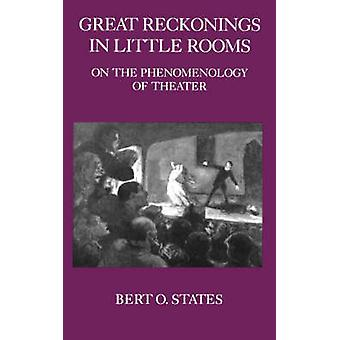 Great Reckonings in Little Rooms - On the Phenomenology of Theater by
