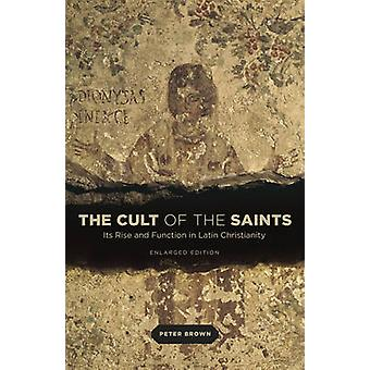 The Cult of the Saints - Its Rise and Function in Latin Christianity b