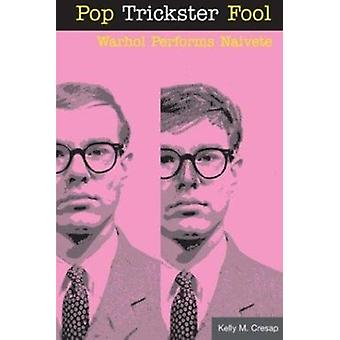 ポップ トリック スター愚か者 - ウォーホル 9780 ケリー M. クレザップにもかかわらず, 結局 - によって認識の甘さを実行します。