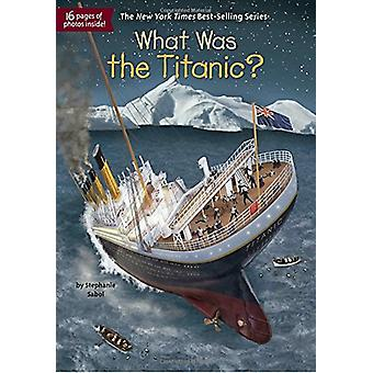 What Was the Titanic? by Stephanie Sabol - 9780515157260 Book