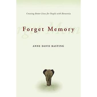 Olvidar de memoria - crear una vida mejor para las personas con demencia por Anne
