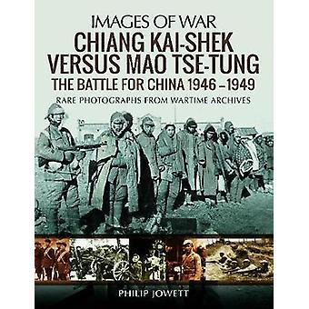 Chiang Kai-Shek contro Tse-Tung-la battaglia per la Cina 1946-1949 di