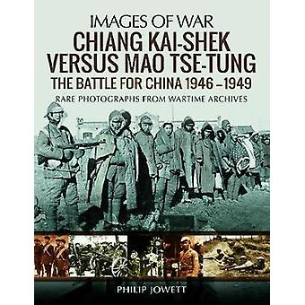 Chiang Kai-Shek versus Tse-Tung - The Battle for China 1946 - 1949 by