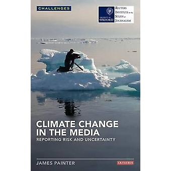 Climate Change in the Media - Reporting Risk and Uncertainty by James