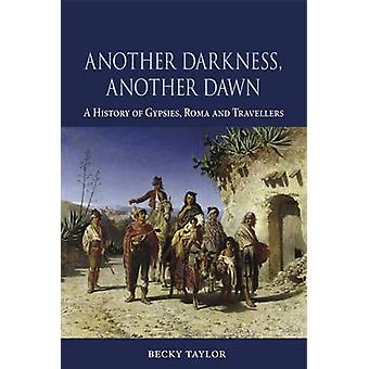 Another Darkness - Another Dawn - A History of Gypsies - Roma and Trav
