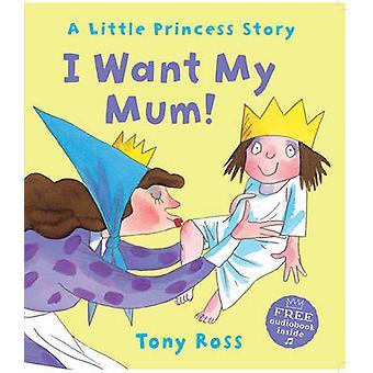 I Want My Mum! by Tony Ross - 9781783440221 Book
