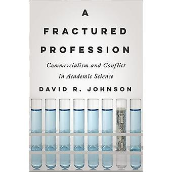 A Fractured Profession - Commercialism and Conflict in Academic Scienc