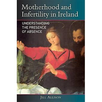 Moderskap och infertilitet i Irland av Jill Allison - 9781782050032